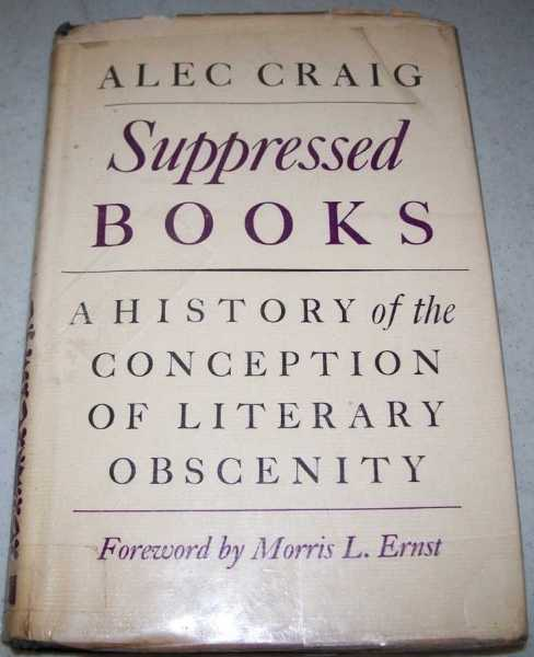 Suppressed Books: A History of the Conception of Literary Obscenity, Craig, Alec