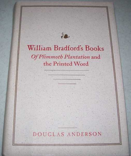 William Bradford's Books of Plimmoth Plantation and the Printed Word, Anderson, Douglas