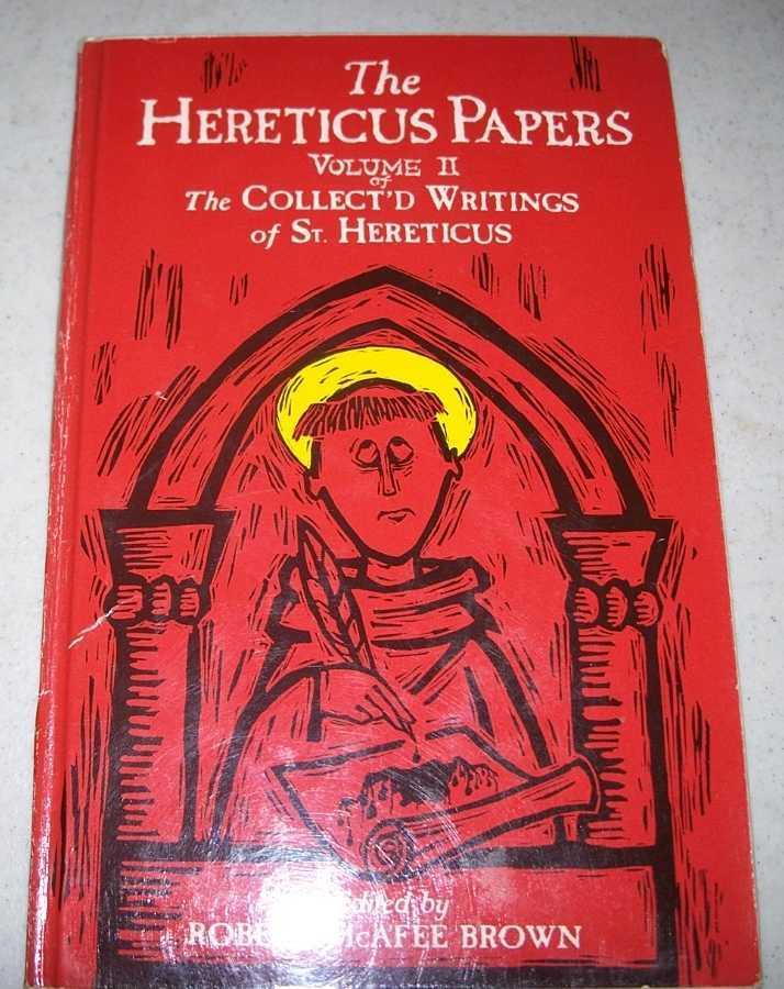 The Hereticus Papers: Being Volume II of the Collected Writings of St. Hereticus, St. Hereticus; Kruse, Karyn; Brown, Robert McAfee