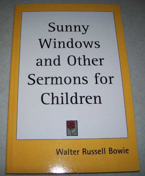 Sunny Windows and Other Sermons for Children, Bowie, Walter Russell