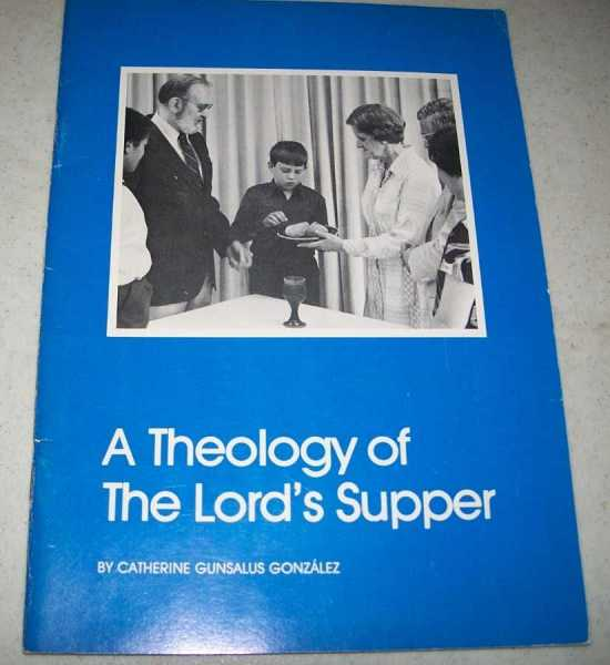 A Theology of the Lord's Supper, Gonzalez, Catherine Gunsalus