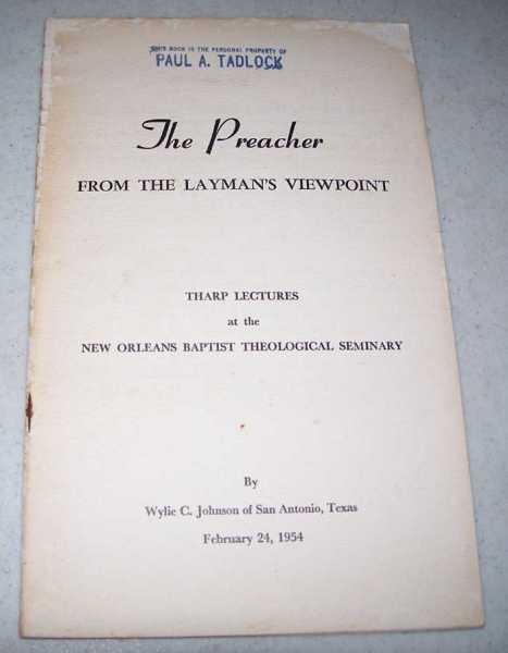 The Preacher from the Layman's Viewpoint: Tharp Lectures at the New Orleans Baptist Theological Seminary, Johnson, Wylie C.