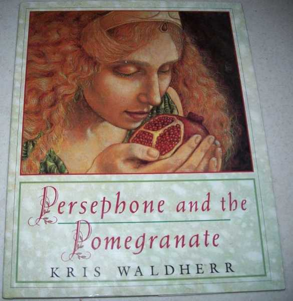 Persephone and the Pomegranate: A Myth from Greece, Waldherr, Kris