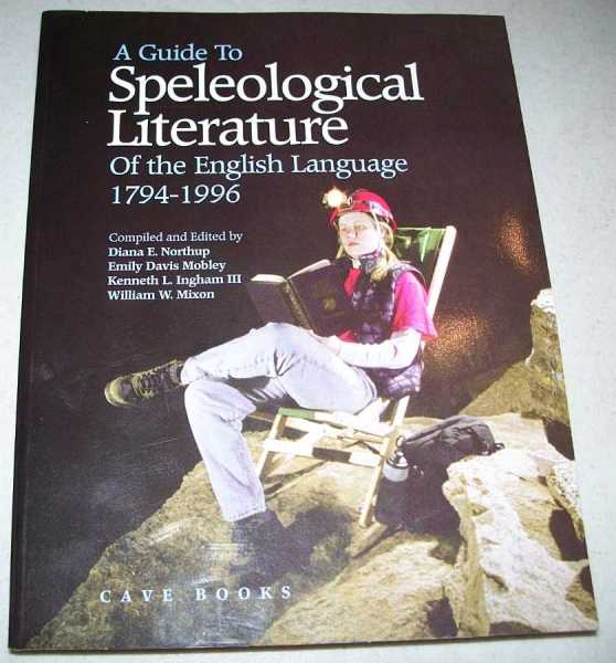A Guide to Speleological Literature of the English Language 1794-1996, Northup, Diana E.; Mobley, Emily Davis; Ingham, Kenneth L. III; Mixon, William W. (ed.)