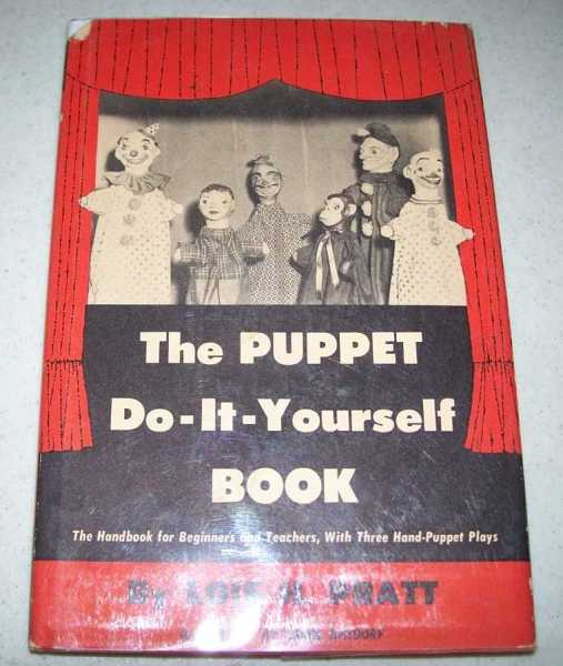 The Puppet Do-It-Yourself Book: A Handbook for Beginners and Teachers with Three Hand Puppet Plays, Pratt, Lois H.