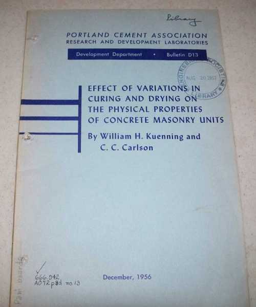 Effect of Variations in Curing and Drying on the Physical Properties of Concrete Masonry Units (Portlane Cement Association Bulletin D13), Kuenning, William H. and Carlson, C.C.