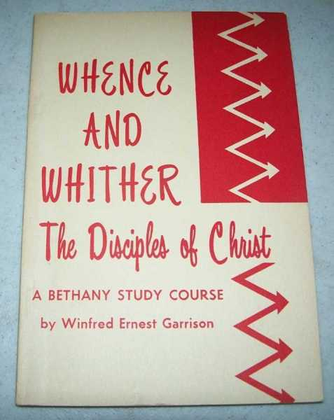 Whence and Whither, The Disciples of Christ: A Bethany Study Course, Garrison, Winfred Ernest