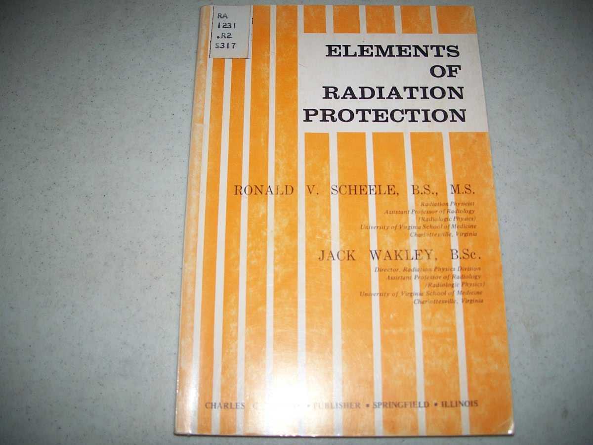 Elements of Radiation Protection, Scheele, Ronald V. and Wakley, Jack