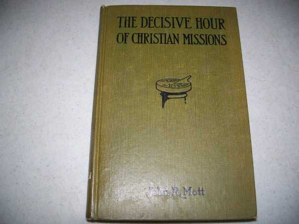 The Decisive Hour of Christian Missions (Forward Mission Study Courses), Mott, John R.