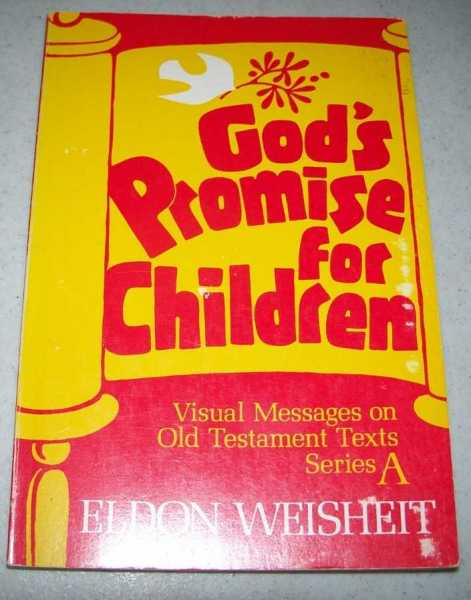 God's Promise for Children: Visual Messages on Old Testament Texts Series A, Weisheit, Eldon