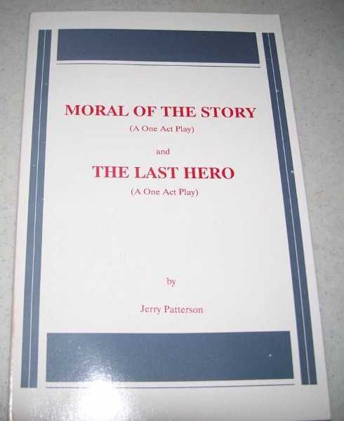 Moral of the Story (A One Act Play) and The Last Hero (A One Act Play), Patterson, Jerry