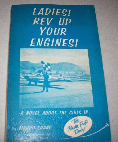 Ladies! Rev Up Your Engines! A Novel about the Girls in the Powder Puff Derby, Crane, Mardo