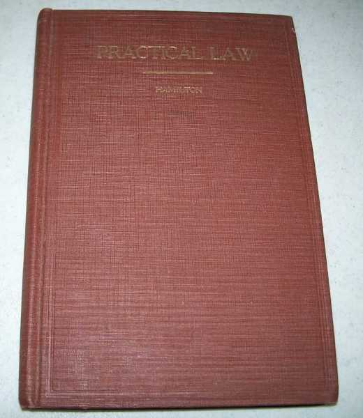 Practical Law, Revised and Enlarged: A Treatise on Business Law Especially Compiled for Schools that Teach Accounting, Business Practice, Office Methods and Kindred Subjects, Hamilton, Burritt