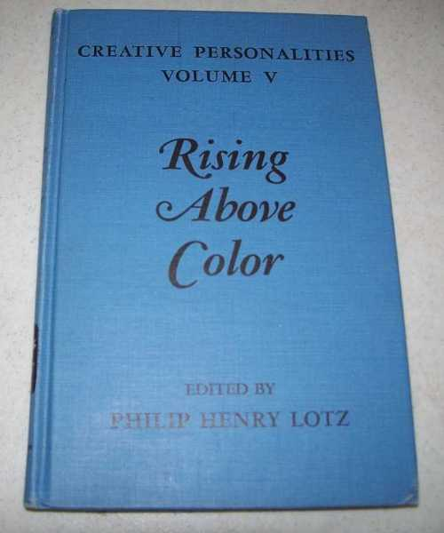 Rising Above Color (Creative Personalities Volume V), Lotz, Philip Henry (ed.)
