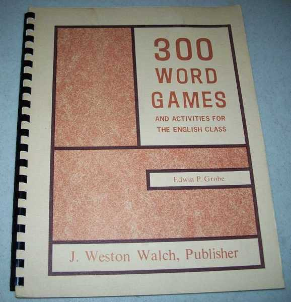 300 Word Games and Activities for the English Class, Grobe, Edwin P.