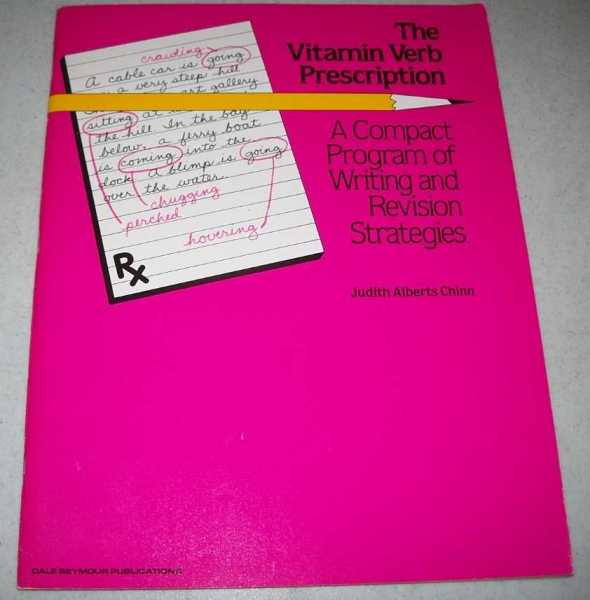 The Vitamin Verb Prescription: A Compact Program of Writing and Revision  Strategies (Workbook), Chinn, Judith Alberts