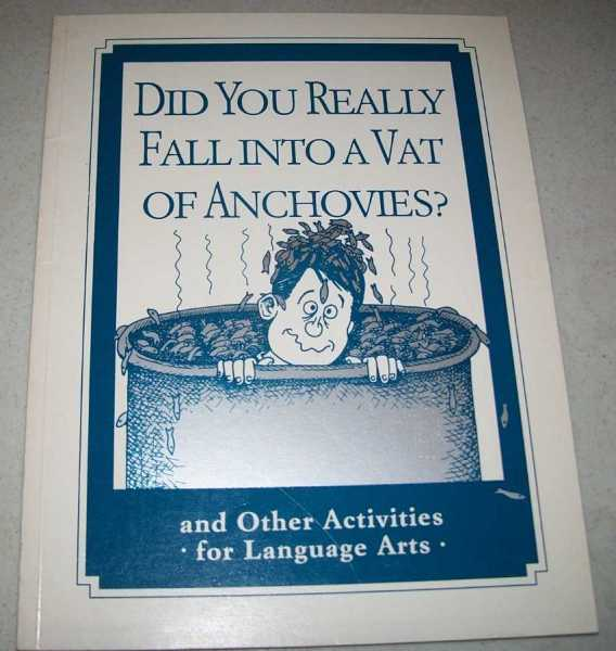 Did You Really Fall Into a Vat of Anchovies? and Other Activities for Language Arts, Armstrong, Cheri