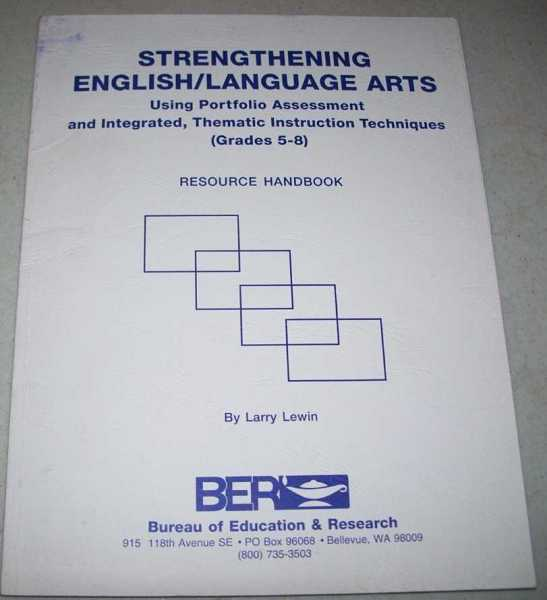 Strengthening English/Language Arts: Using Portfolio Assessment and Integrated, Thematic Instruction Techniques (Grades 5-8) Resource Handbook, Lewin, Larry