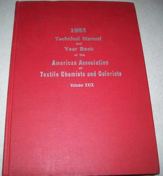 1953 Technical Manual and Year Book of the American Association of Textile Chemists and Colorists Volume XXIX, N/A