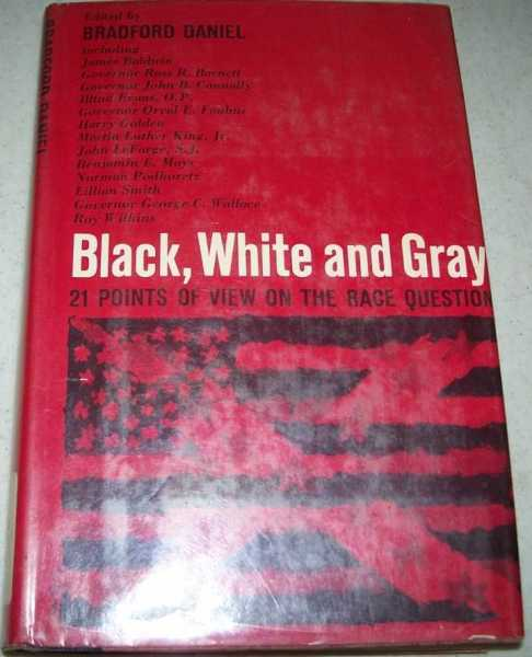 Black, White and Gray: Twenty One Points of View on the Race Question, Daniel, Bradford (ed.)