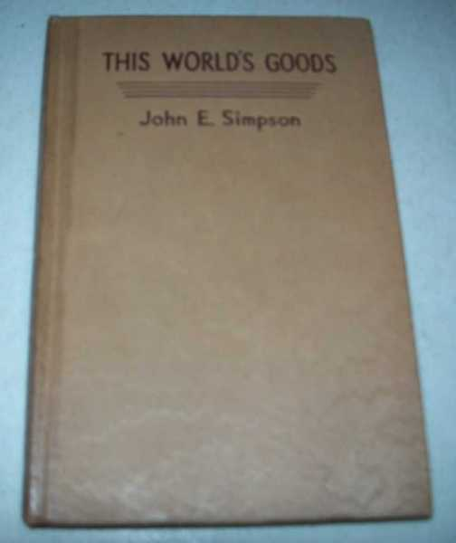 This World's Goods: A Study of Stewardship as It Is Related to Life Today, Simpson, John E.