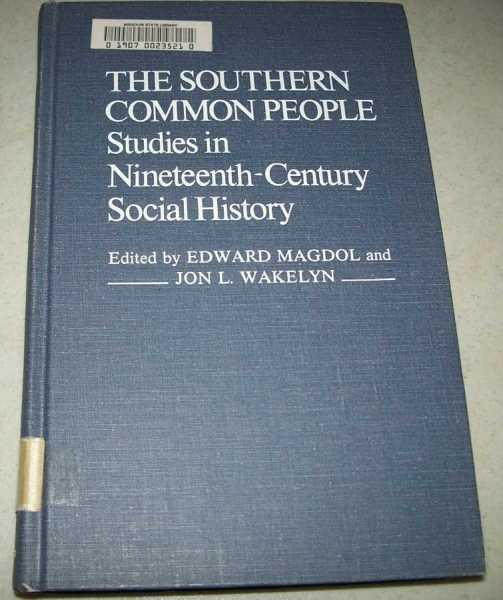 The Southern Common People: Studies in Nineteenth Century Social History (Contributions in American History Number 86), Magdol, Edward and Wakelyn, Jon L. (ed.)