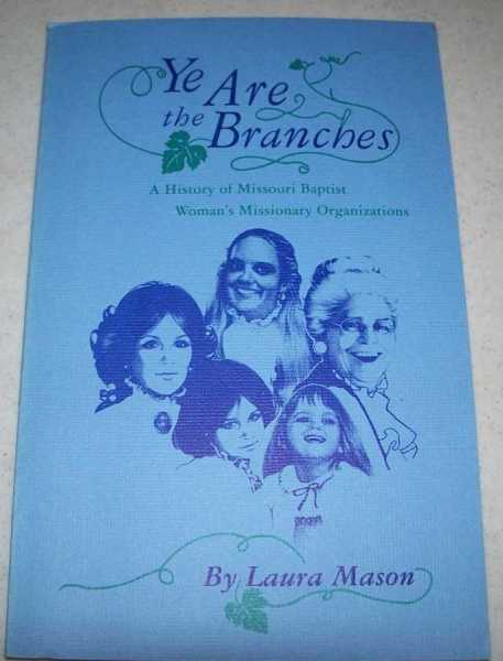 Ye Are the Branches: A History of Missouri Baptist Women's Missionary Organizations, Mason, Laura