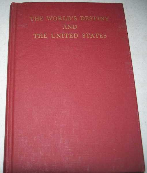 The World's Destiny and the United States: A Conference of Experts in International Relations, N/A