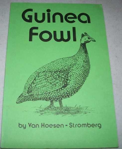 A Book on Guinea Culture: Covering Every Feature of Mating, Hatching, Rearing, Feeding, Housing, Marketing, Cooking and Serving (Guinea Fowl), Hoesen-Stromberg, Van