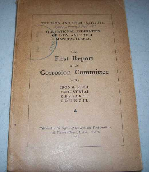 The First Report of the Corrosion Committee in the Iron & Steel Industrial Research Council, 1931, N/A
