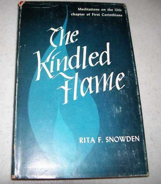 The Kindled Flame: Meditations on the 13th Chapter of Corinthians, Snowden, Rita F.