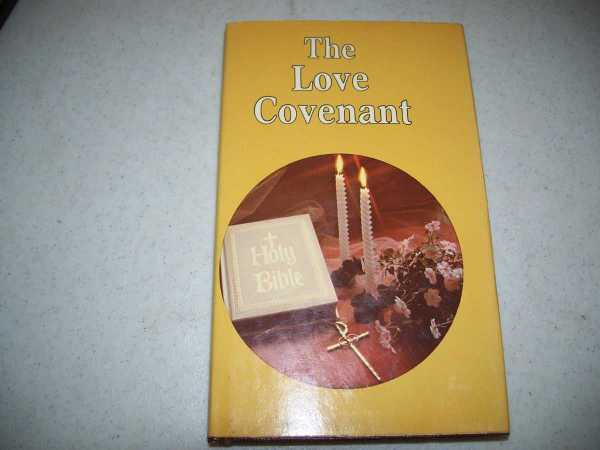 The Love Covenant: Preparing for Your Wedding Ceremony or Your Anniversary Celebration, N/A