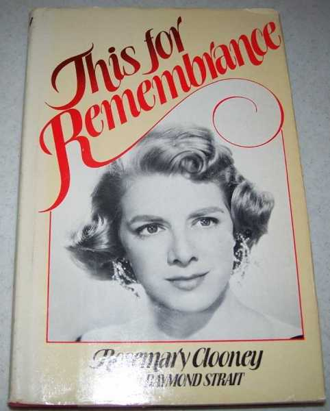 This for Remembrance: The Autobiography of Rosemary Clooney, an Irish-American Singer, Clooney, Rosemary with Strait, Raymond