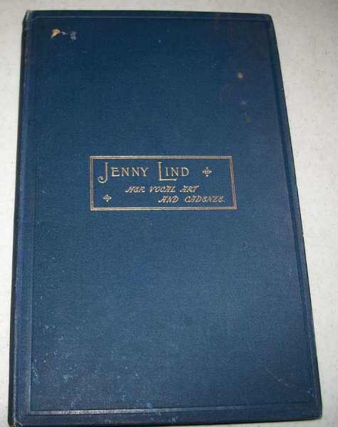 Jenny Lind: A Record and Analysis of the Method of the Late Madame Jenny Lind-Goldschmidt, together with a Selection of Cadenze, Solfeggi, Abelimenti in Illustration of Her Vocal Art, Rockstro, W.S.; Goldschmidt, Otto (ed.)