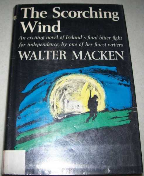 The Scorching Wind: A Novel, Macken, Walter