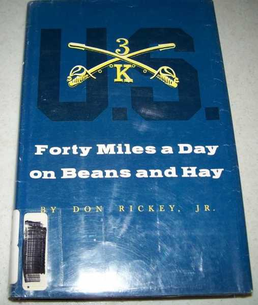 Forty Miles a Day on Beans and Hay: The Enlisted Soldier Fighting the Indian Wars, Rickey, Don jr.