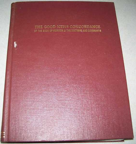 The Good News Concordance of the Book of Mormon and the Doctrine and Covenants, Hager, Daryle