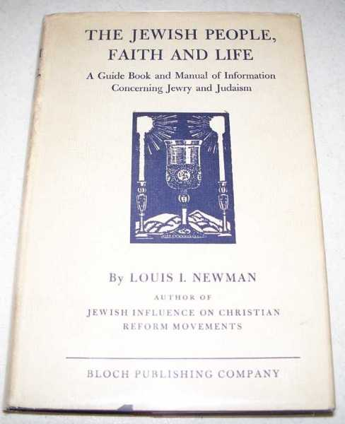 The Jewish People, Faith and Life: A Guide Book and Manual of Information Concerning Jewry and Judaism, Newman, Louis L.