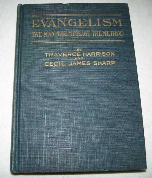 Evangelism, The Man, the Message and the Method: A How Textbook of Evangelistic Methods, Growing Out of Actual Experience, Harrison, Traverce and Sharp, Cecil J.