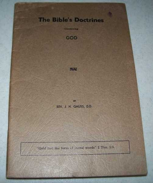 The Bible's Doctrines Concerning Its Six Supreme Subjects: Subject I, God, Gauss, J.H.