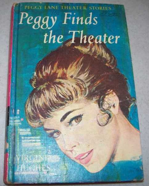 Peggy Finds the Theatre (Peggy Lane Theater Stories #1), Hughes, Virginia