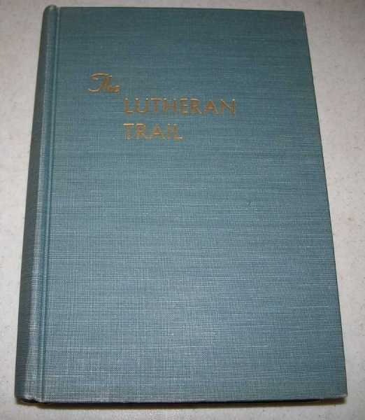 The Lutheran Trail: A History of the Synodical Conference Lutheran Churches in Northern Illinois, Schwartzkopf, Louis J.