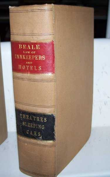 The Law of Innkeepers and Hotels Including Other Public Houses, Theatres, Sleeping Cars, Beale, Joseph Henry Jr.