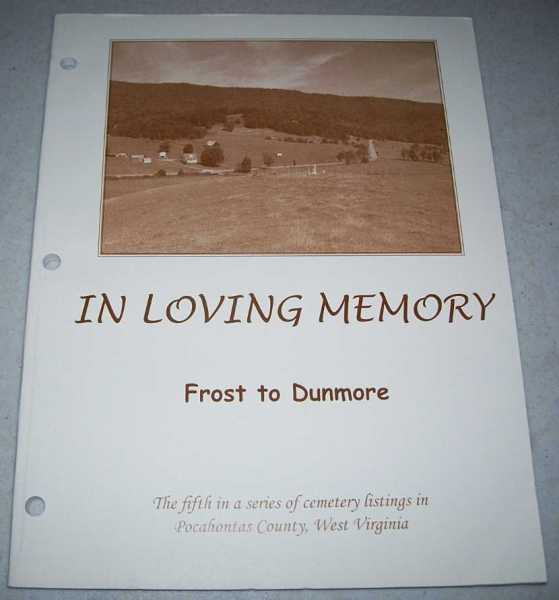 In Loving Memory, Frost to Dunmore (The Fifth in a Series of Cemetery Listings in Pocahontas County, West Virginia), N/A