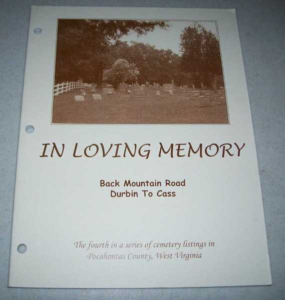 In Loving Memory, Back Mountain Road, Durbin to Cass (The Fourth in a Series of Cemetery Listings in Pocahontas County, West Virginia), N/A