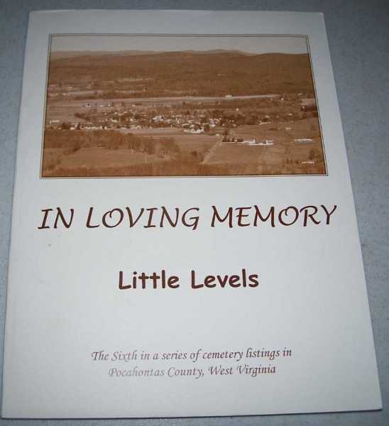 In Loving Memory, Little Levels (The Sixth in a Series of Cemetery Listings in Pocahontas County, West Virginia), N/A