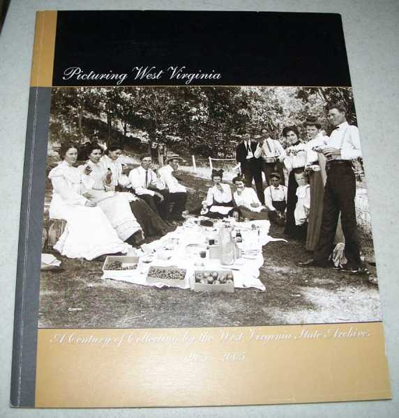 Picturing West Virginia: A Century of Collecting by the West Virginia State Archives 1905-2005, N/A