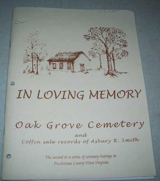 In Loving Memory, Oak Grove Cemetery and Coffin Sale Records of Asbury R. Smith (The Second in a Series of Cemetery Listings in Pocahontas County, West Virginia), N/A