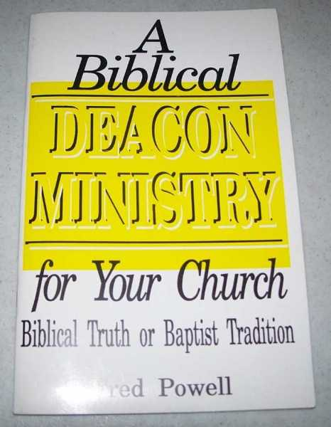 A Biblical Deacon Ministry for Your Church: Biblical Truth or Baptist Tradition, Powell, Fred