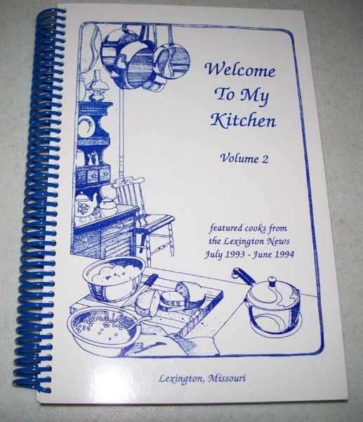 Welcome to My Kitchen Volume 2: Featured Cooks from the Lexington News July 1993-June 1994 (Lexington, Missouri), Various